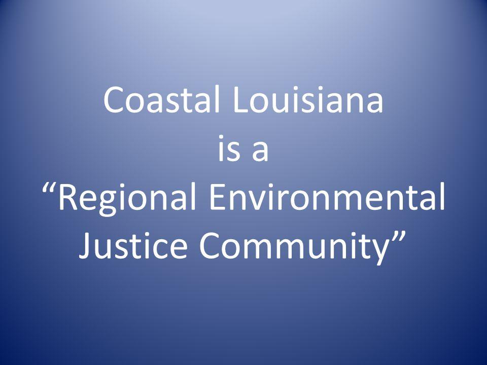 Coastal Louisiana is a Regional Environmental Justice Community