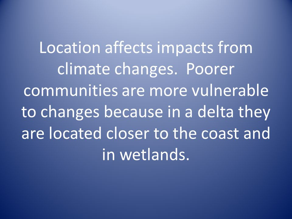 Location affects impacts from climate changes.