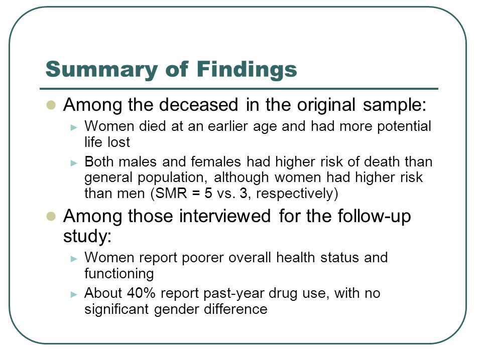 Summary of Findings Among the deceased in the original sample: ► Women died at an earlier age and had more potential life lost ► Both males and female
