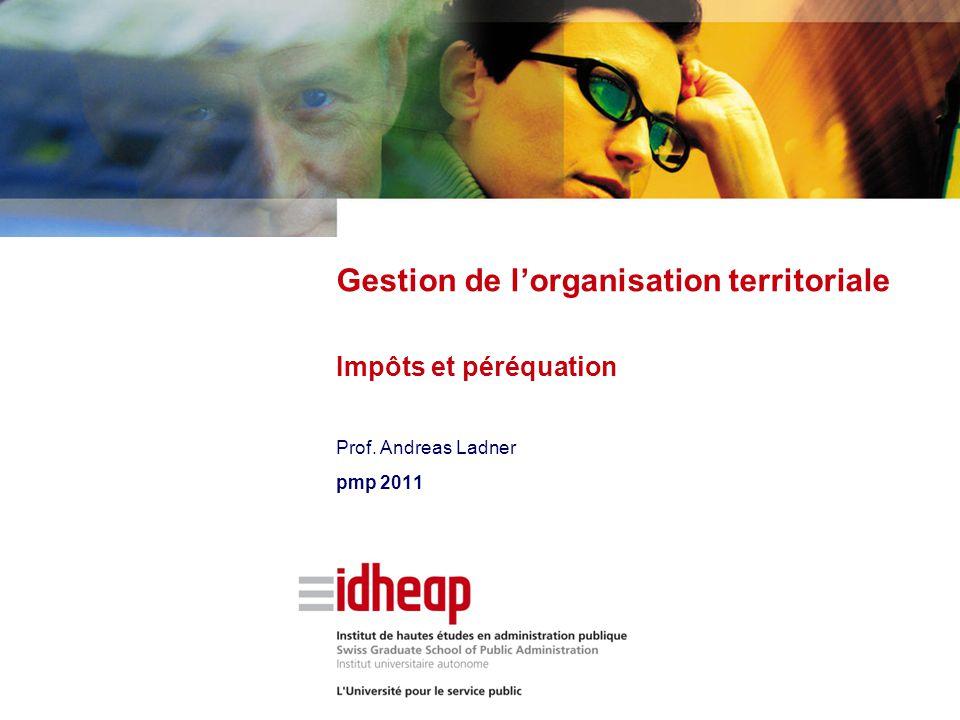 Prof. Andreas Ladner pmp 2011 Gestion de l'organisation territoriale Impôts et péréquation