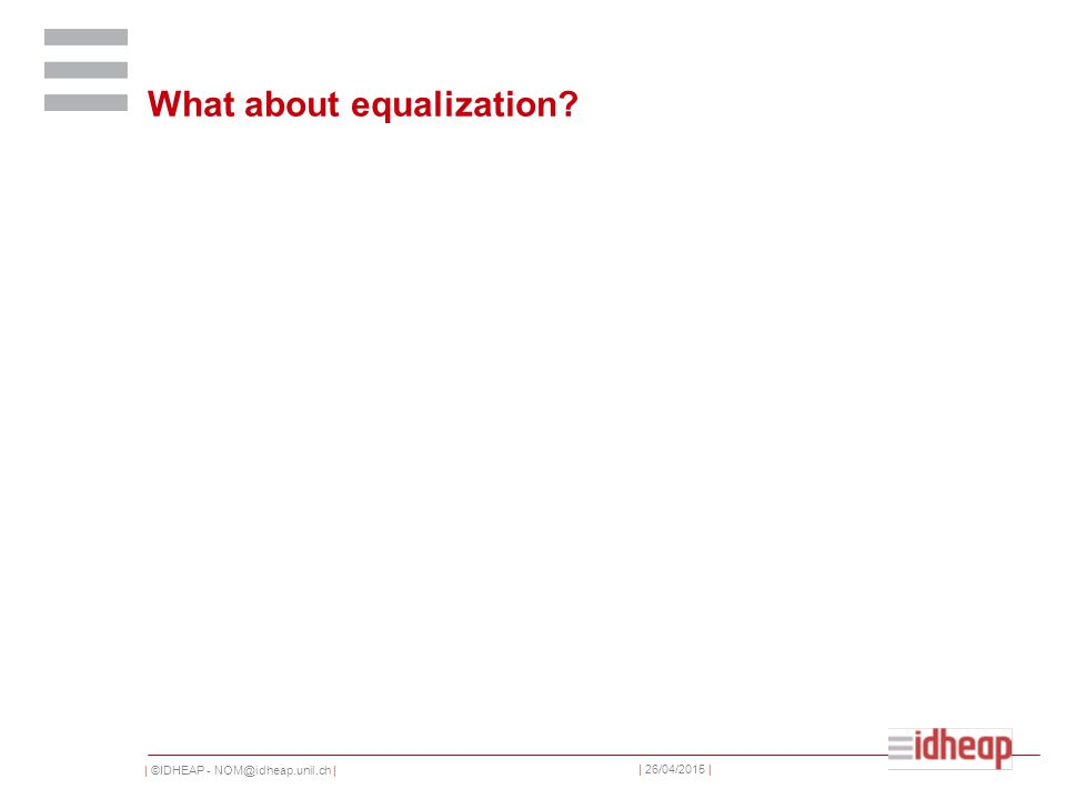 | ©IDHEAP - NOM@idheap.unil.ch | | 26/04/2015 | What about equalization