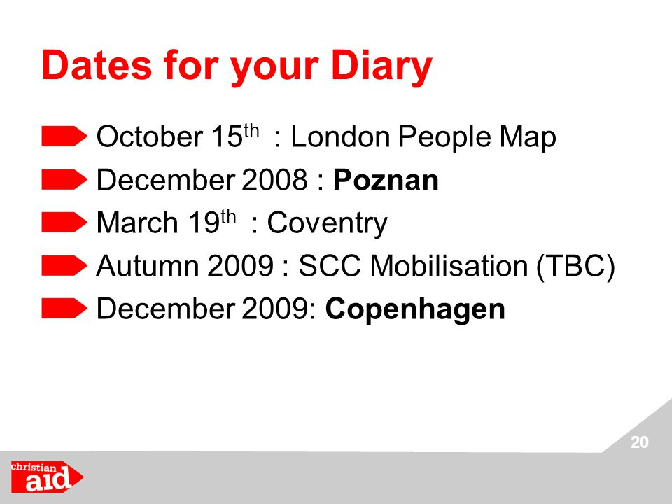 20 Dates for your Diary October 15 th : London People Map December 2008 : Poznan March 19 th : Coventry Autumn 2009 : SCC Mobilisation (TBC) December 2009: Copenhagen