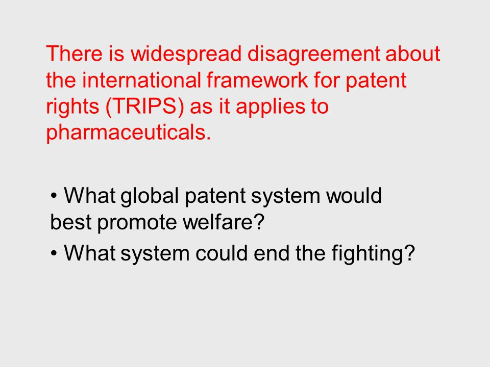 Patents embody a tradeoff between two public health goals: access to existing products & the creation of new ones