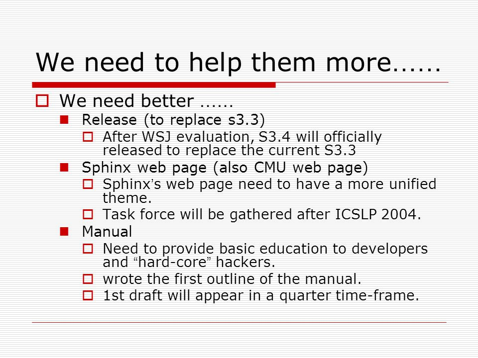 We need to help them more ……  We need better …… Release (to replace s3.3)  After WSJ evaluation, S3.4 will officially released to replace the current S3.3 Sphinx web page (also CMU web page)  Sphinx ' s web page need to have a more unified theme.