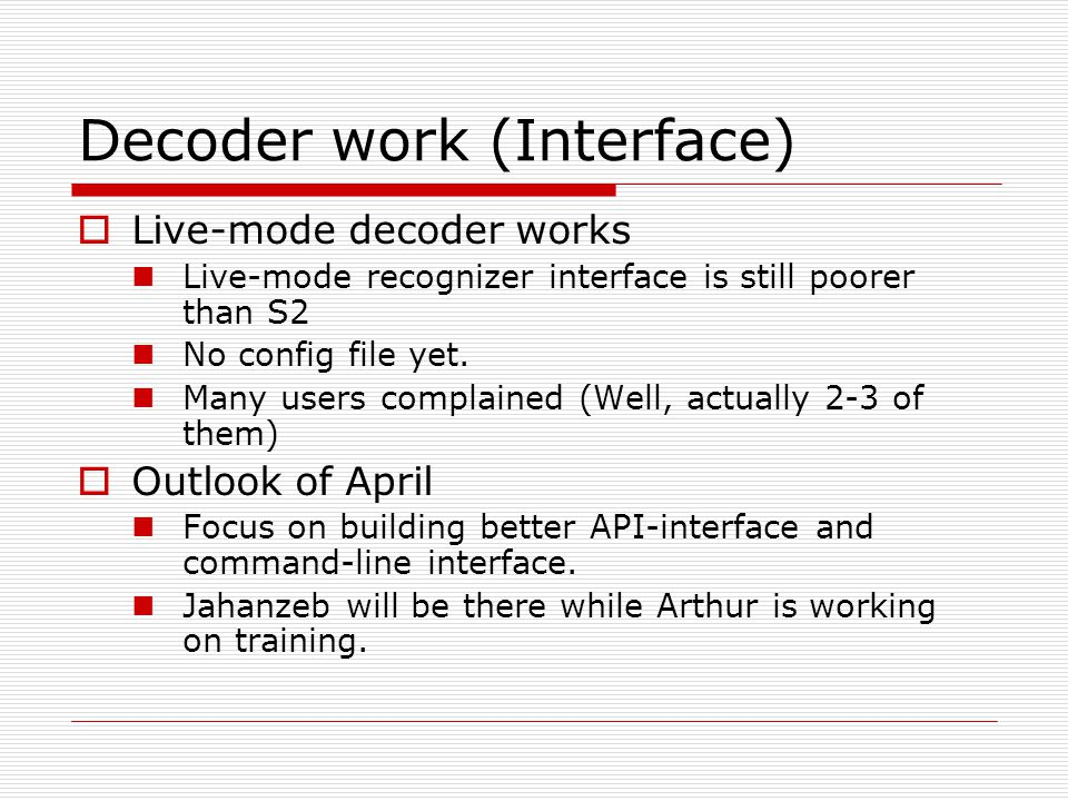 Decoder work (Interface)  Live-mode decoder works Live-mode recognizer interface is still poorer than S2 No config file yet.