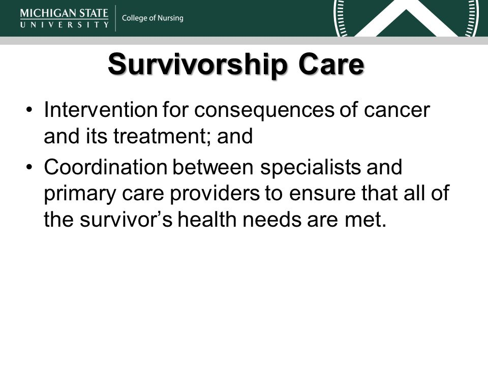 Survivorship Care Intervention for consequences of cancer and its treatment; and Coordination between specialists and primary care providers to ensure that all of the survivor's health needs are met.