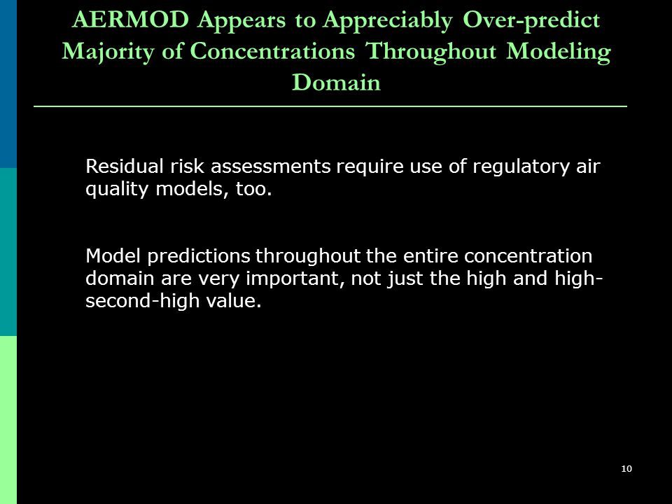10 AERMOD Appears to Appreciably Over-predict Majority of Concentrations Throughout Modeling Domain Residual risk assessments require use of regulatory air quality models, too.