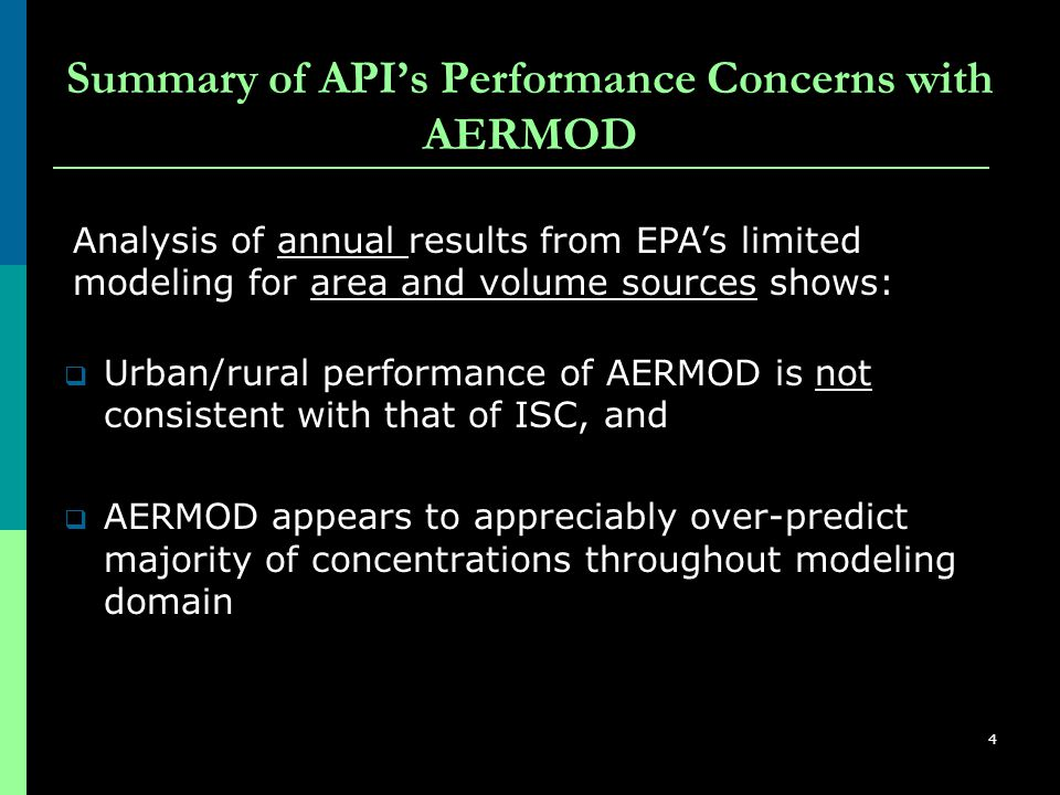 4 Summary of API's Performance Concerns with AERMOD  Urban/rural performance of AERMOD is not consistent with that of ISC, and  AERMOD appears to appreciably over-predict majority of concentrations throughout modeling domain Analysis of annual results from EPA's limited modeling for area and volume sources shows:
