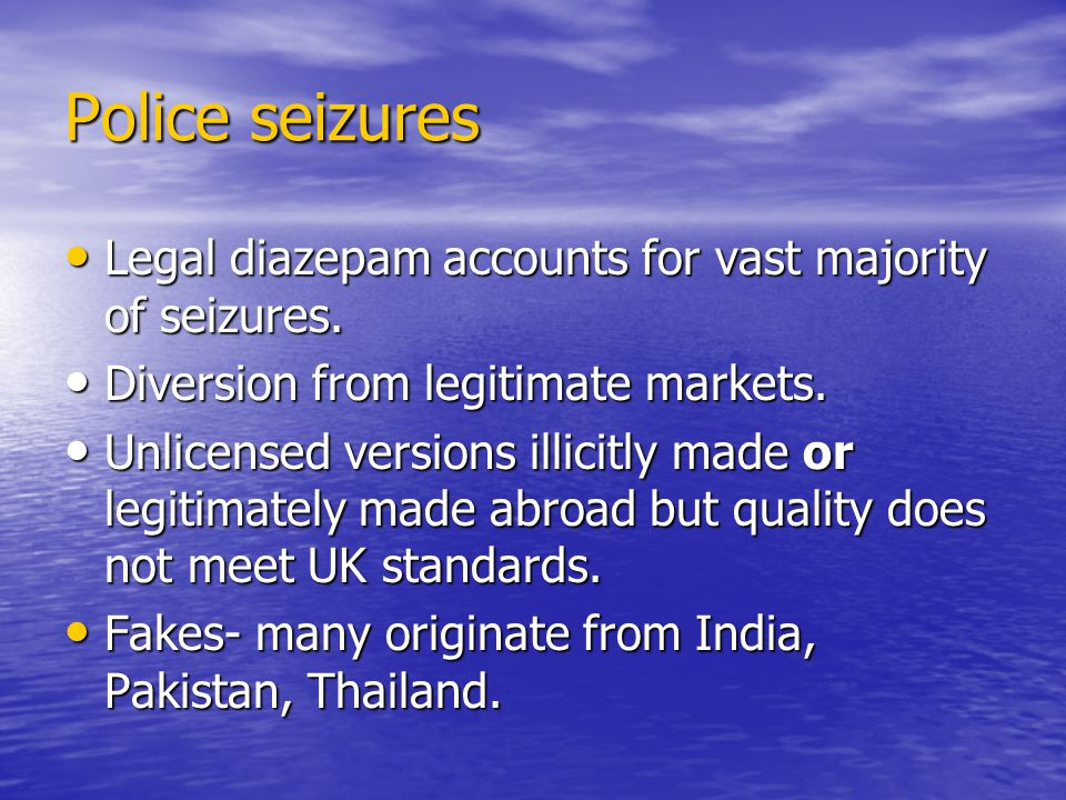 Police seizures Legal diazepam accounts for vast majority of seizures. Legal diazepam accounts for vast majority of seizures. Diversion from legitimat