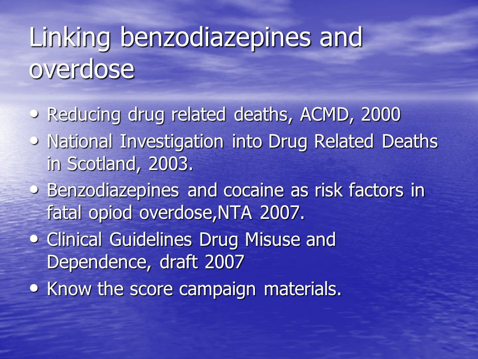 Linking benzodiazepines and overdose Reducing drug related deaths, ACMD, 2000 Reducing drug related deaths, ACMD, 2000 National Investigation into Drug Related Deaths in Scotland, 2003.