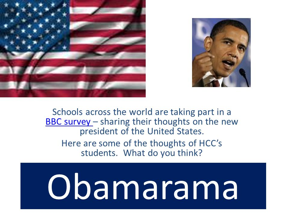 Obamarama Schools across the world are taking part in a BBC survey – sharing their thoughts on the new president of the United States.