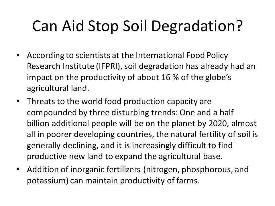 Can Aid Stop Soil Degradation? According to scientists at the International Food Policy Research Institute (IFPRI), soil degradation has already had a