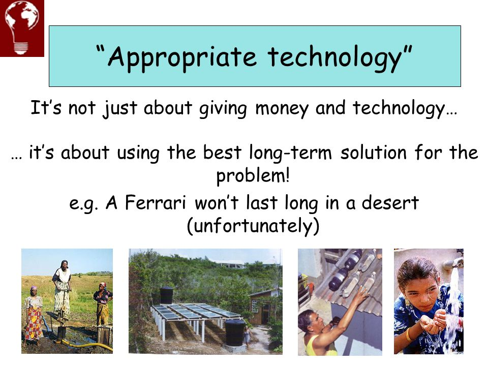 """""""Appropriate technology"""" It's not just about giving money and technology… … it's about using the best long-term solution for the problem! e.g. A Ferra"""