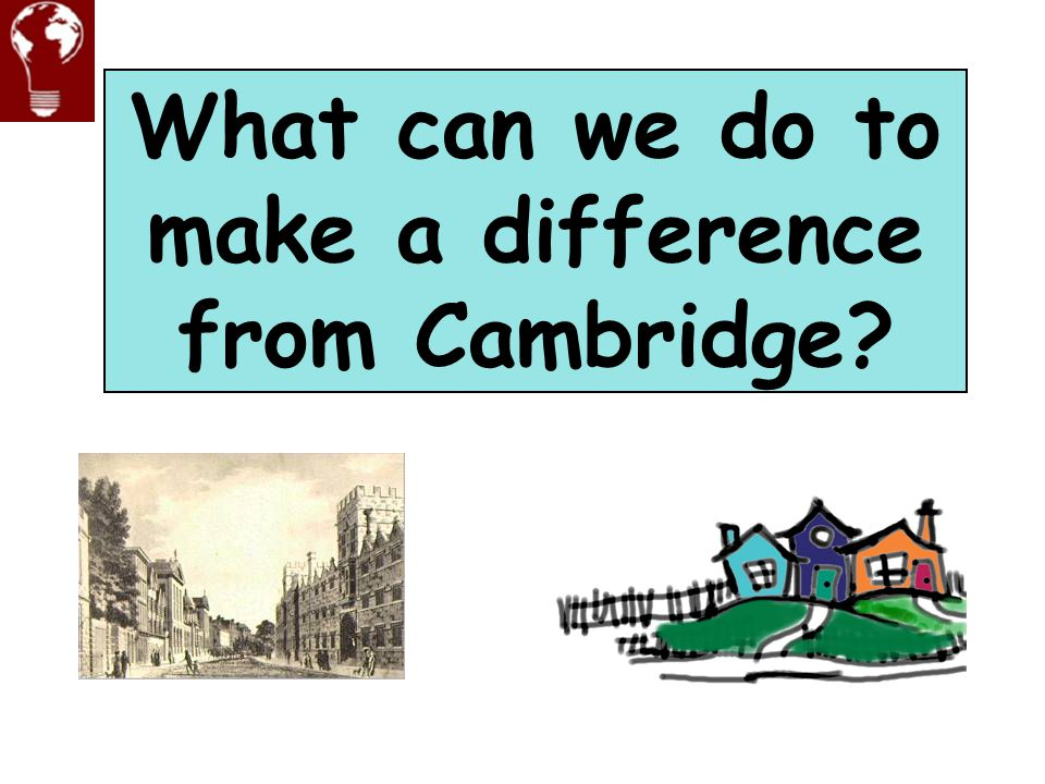 What can we do to make a difference from Cambridge?