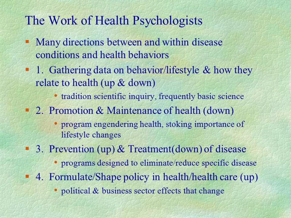 The Work of Health Psychologists §Many directions between and within disease conditions and health behaviors §1.