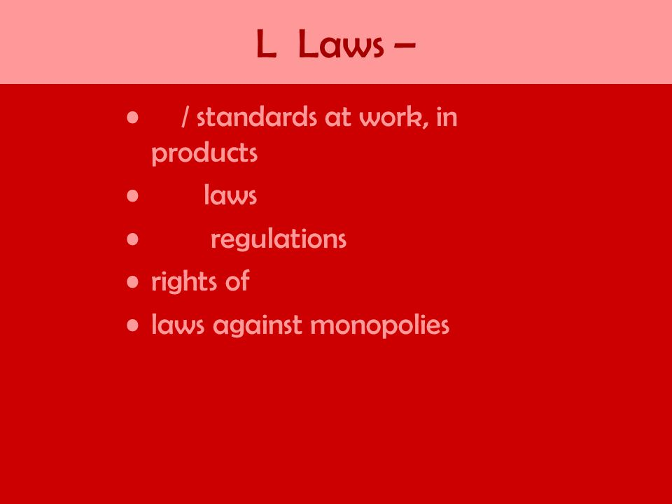 L Laws – / standards at work, in products laws regulations rights of laws against monopolies