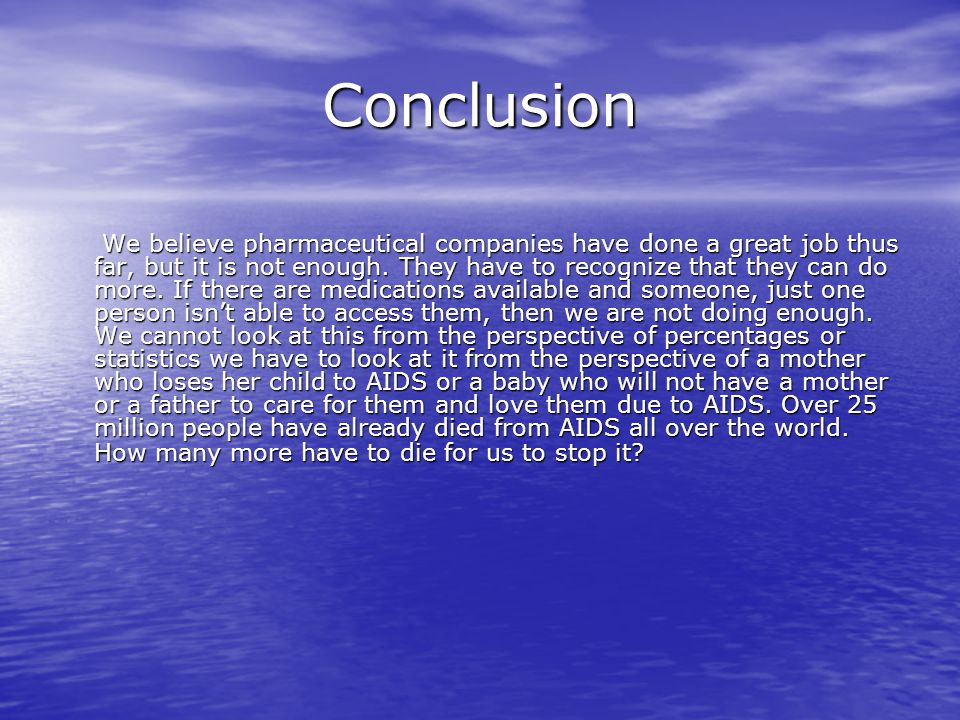 Conclusion We believe pharmaceutical companies have done a great job thus far, but it is not enough.