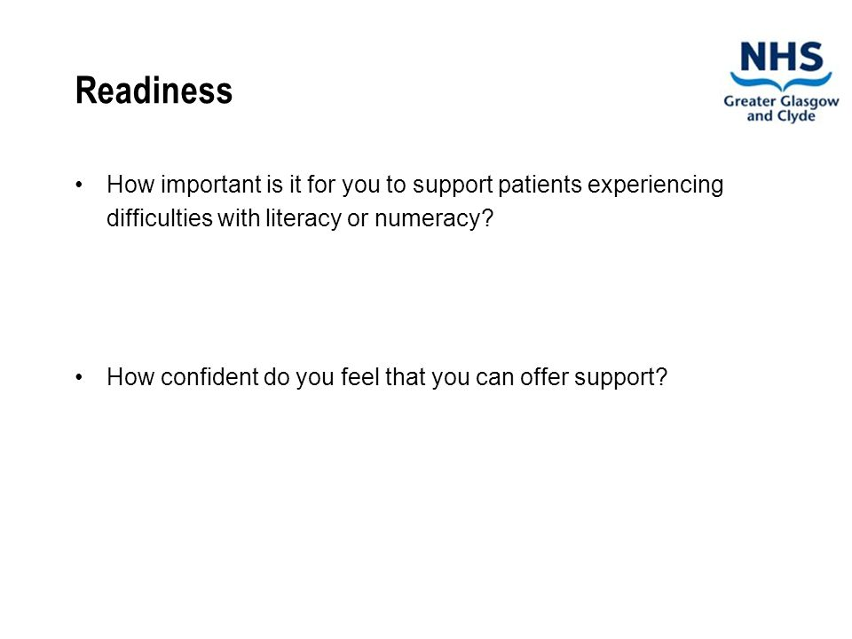Readiness How important is it for you to support patients experiencing difficulties with literacy or numeracy.