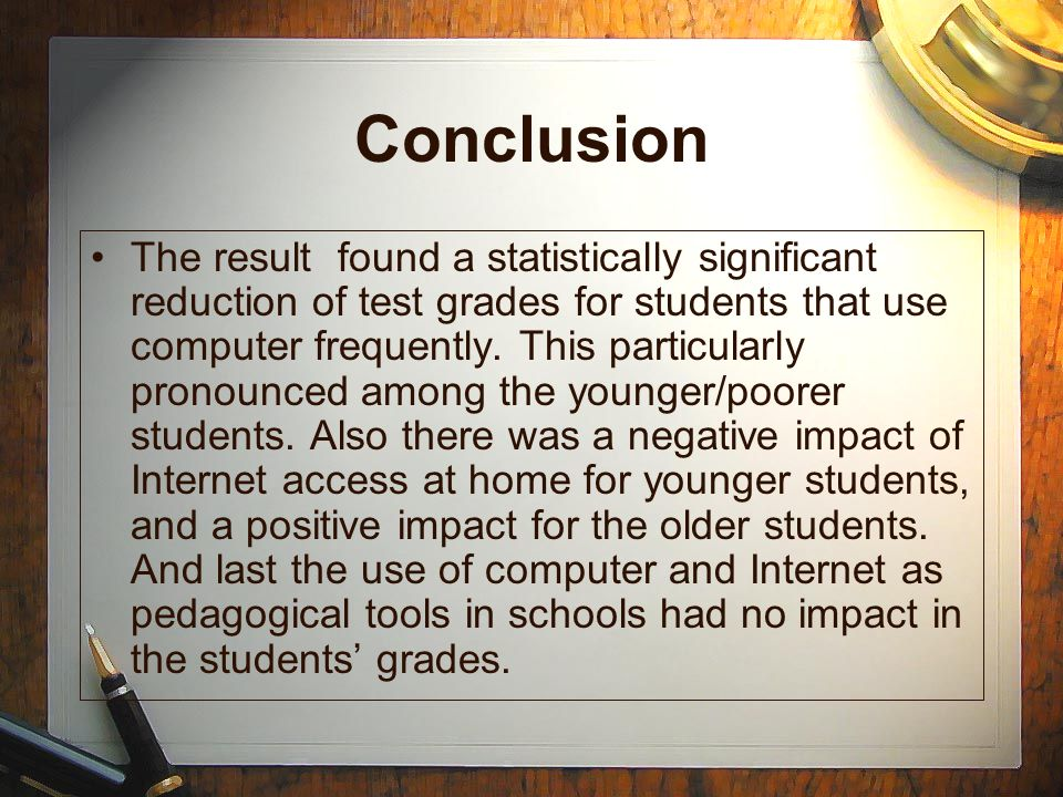 Conclusion The result found a statistically significant reduction of test grades for students that use computer frequently.