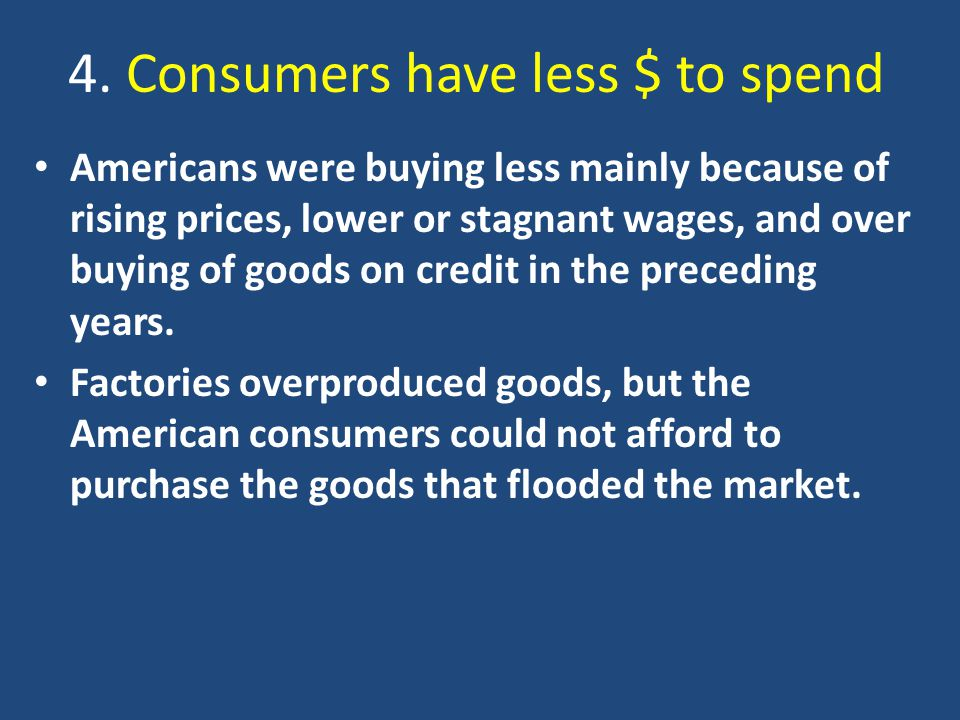 4. Consumers have less $ to spend Americans were buying less mainly because of rising prices, lower or stagnant wages, and over buying of goods on cre