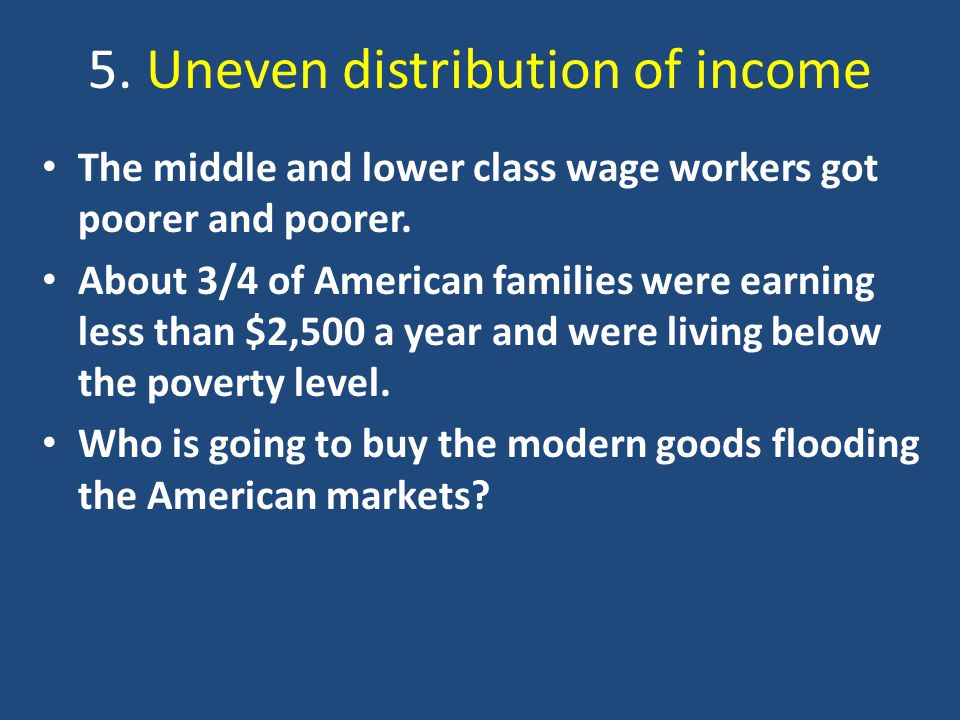 5.Uneven distribution of income The middle and lower class wage workers got poorer and poorer.