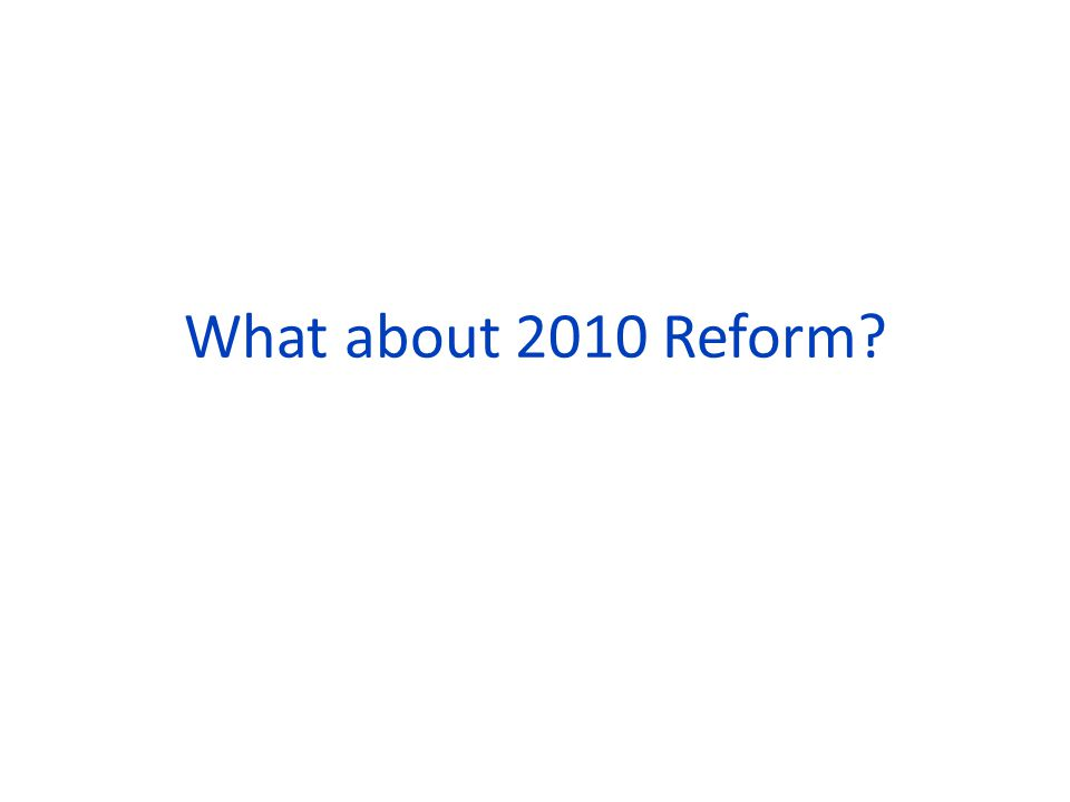 What about 2010 Reform