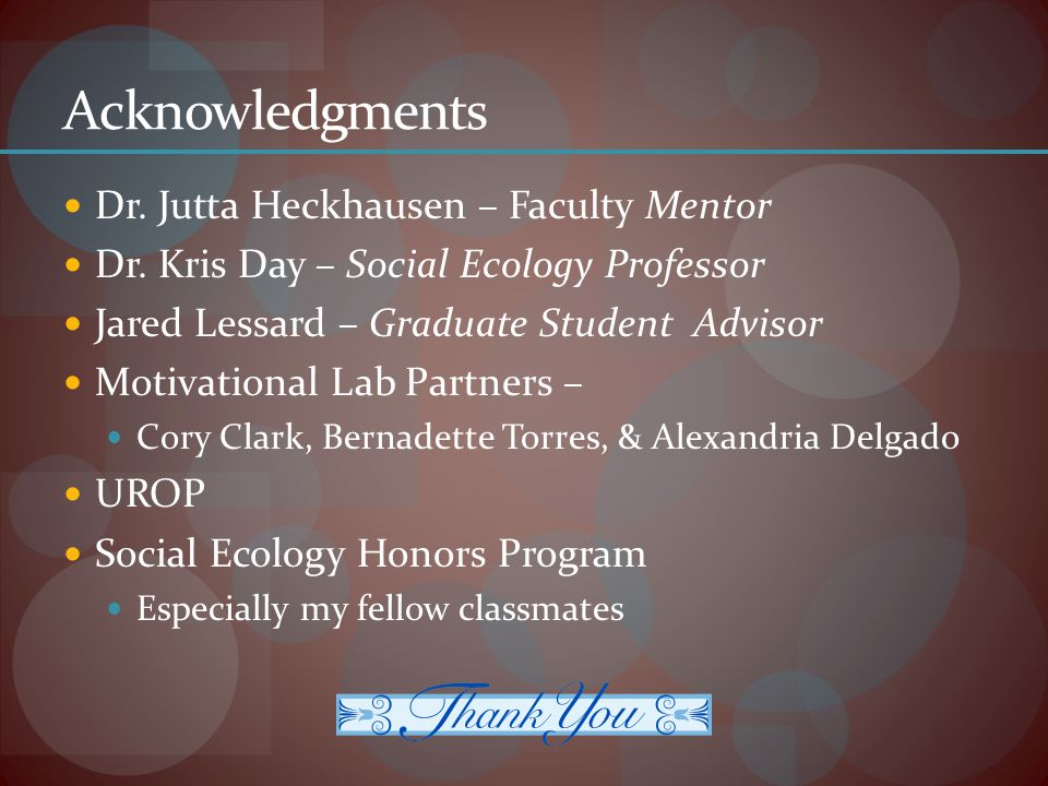 Acknowledgments Dr. Jutta Heckhausen – Faculty Mentor Dr.