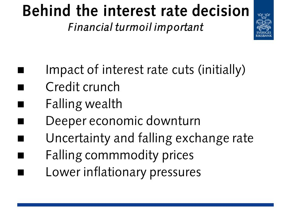 Impact of interest rate cuts (initially) Credit crunch Falling wealth Deeper economic downturn Uncertainty and falling exchange rate Falling commmodity prices Lower inflationary pressures Behind the interest rate decision Financial turmoil important