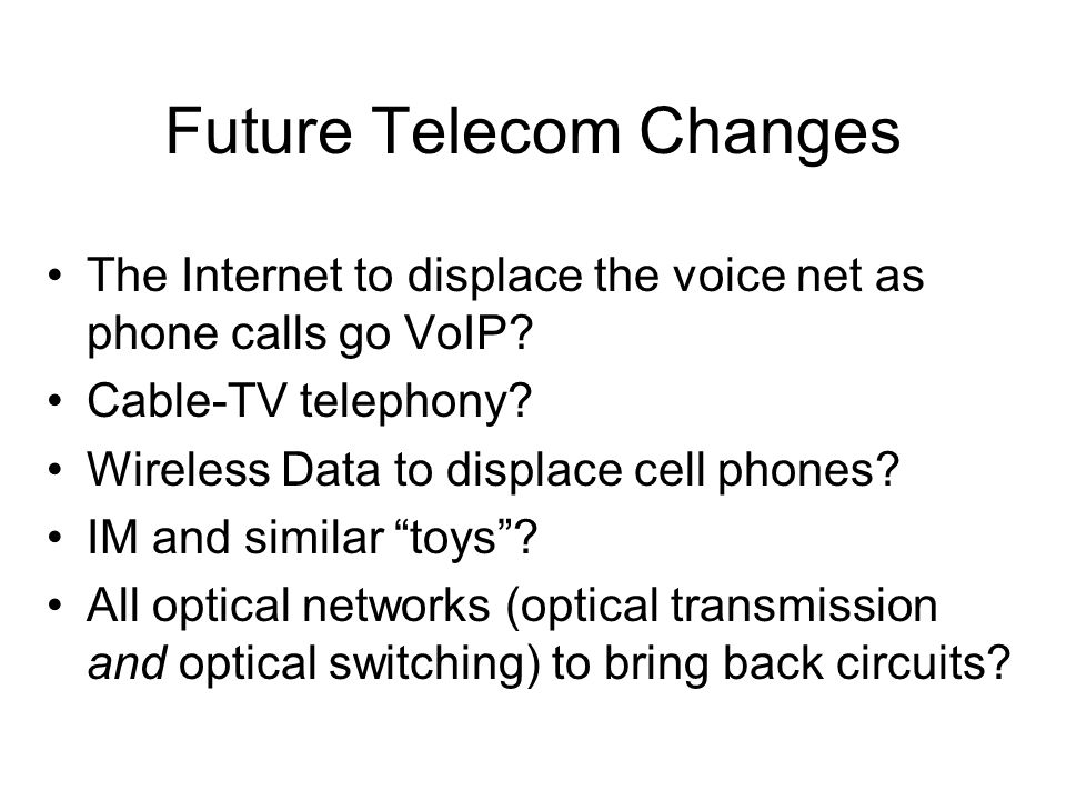 Future Telecom Changes The Internet to displace the voice net as phone calls go VoIP.