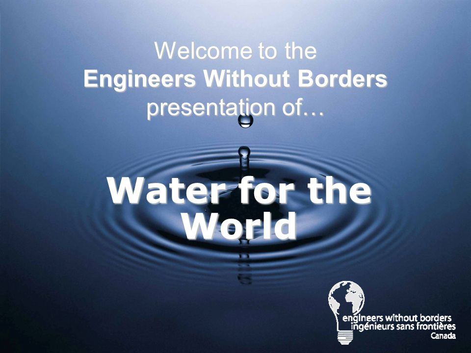 Water for the World Welcome to the Engineers Without Borders presentation of…