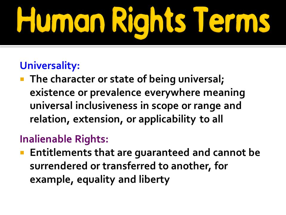 Universality:  The character or state of being universal; existence or prevalence everywhere meaning universal inclusiveness in scope or range and re