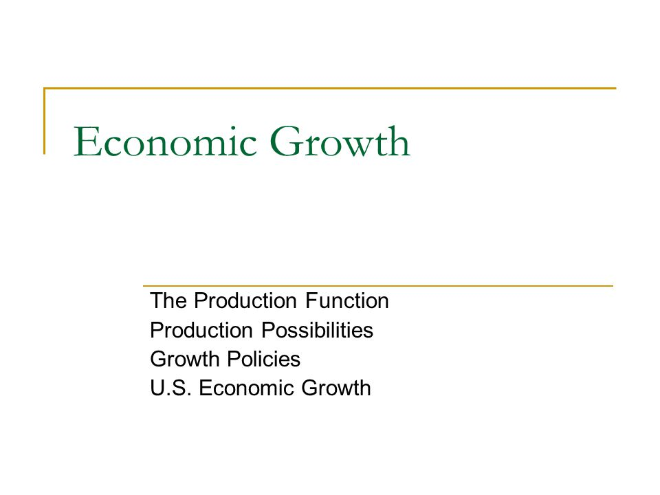 Economic Growth The Production Function Production Possibilities Growth Policies U.S. Economic Growth