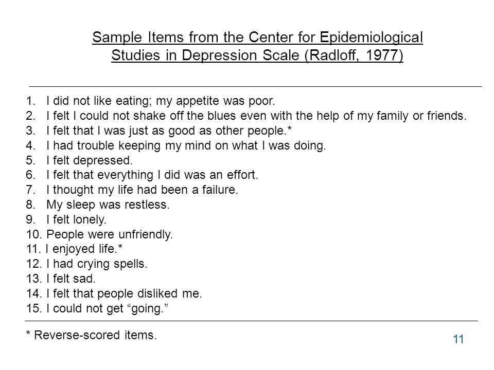 Sample Items from the Center for Epidemiological Studies in Depression Scale (Radloff, 1977) 1. I did not like eating; my appetite was poor. 2. I felt