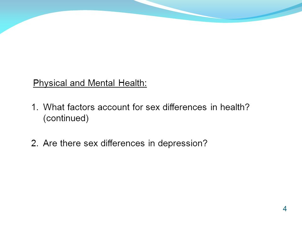 4 Physical and Mental Health: 2. Are there sex differences in depression? 1. What factors account for sex differences in health? (continued)