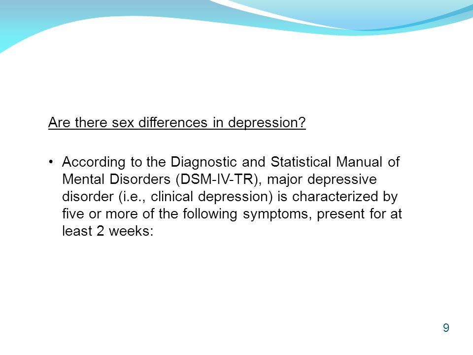 Depressed mood most of the day, nearly every day.* Markedly diminished interest in activities.* Significant weight loss.