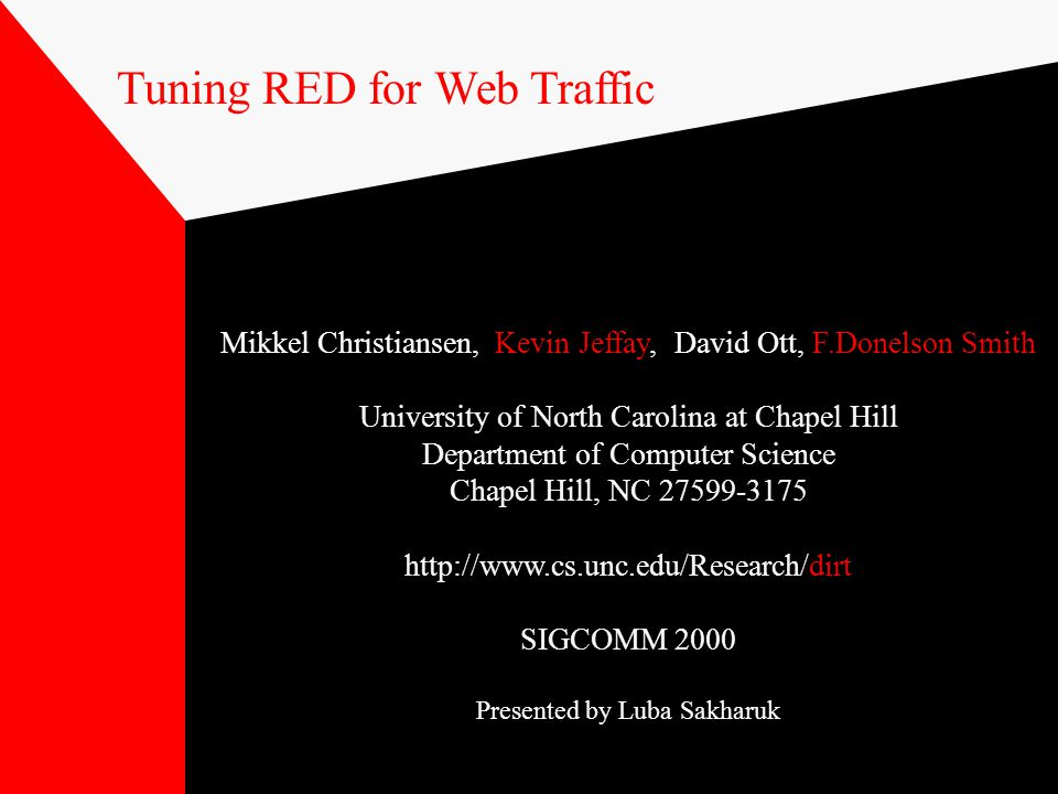 Tuning RED for Web Traffic Mikkel Christiansen, Kevin Jeffay, David Ott, F.Donelson Smith University of North Carolina at Chapel Hill Department of Co