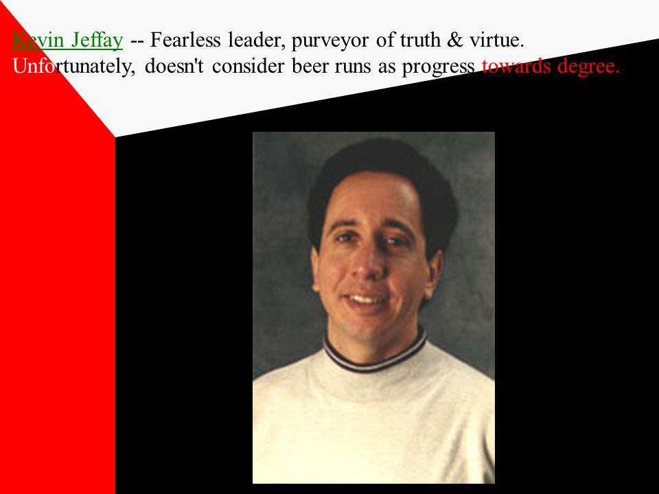 Kevin JeffayKevin Jeffay -- Fearless leader, purveyor of truth & virtue.