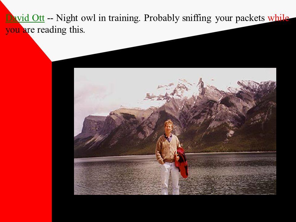 David OttDavid Ott -- Night owl in training.