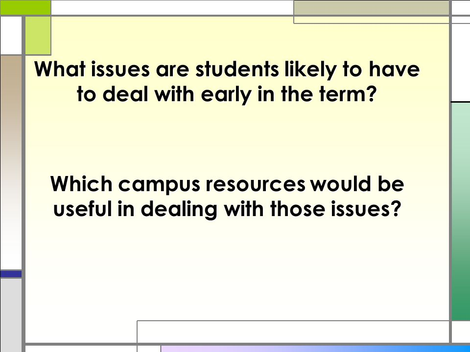 Which campus resources would be useful in dealing with those issues.