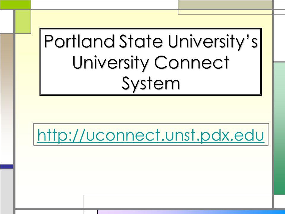Portland State University's University Connect System http://uconnect.unst.pdx.edu