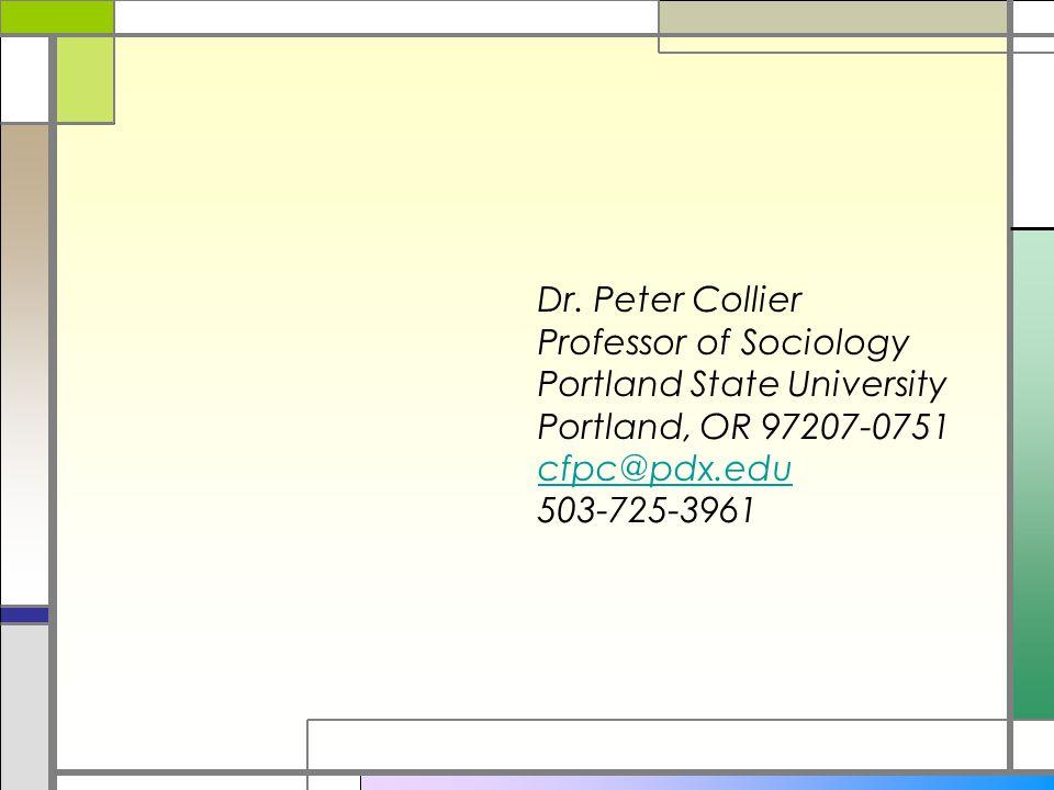 Dr. Peter Collier Professor of Sociology Portland State University Portland, OR 97207-0751 cfpc@pdx.edu 503-725-3961