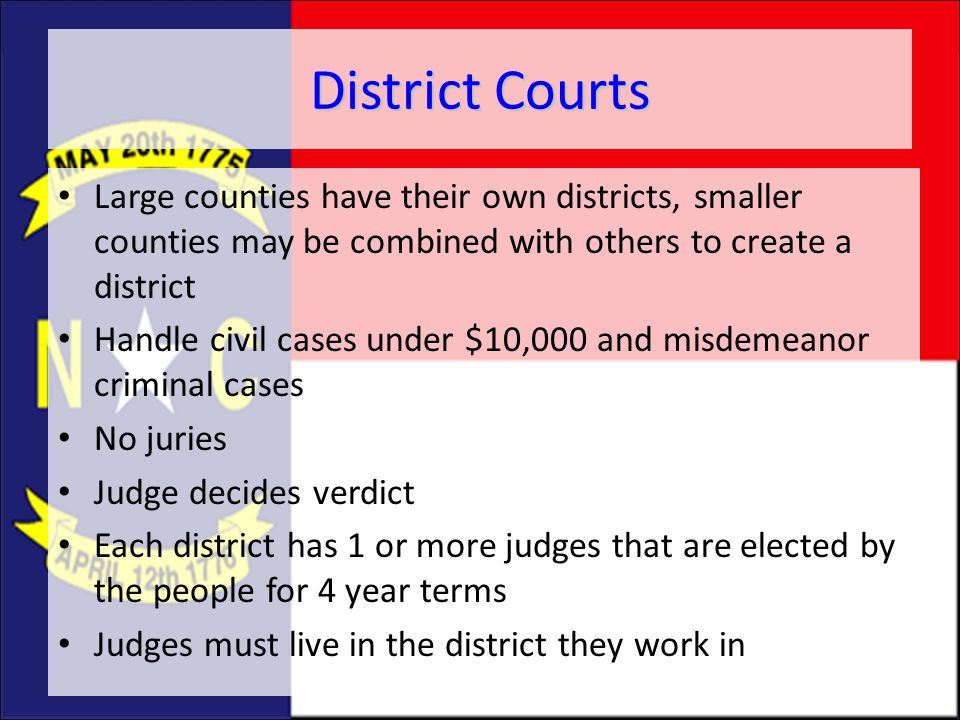 District Courts Large counties have their own districts, smaller counties may be combined with others to create a district Handle civil cases under $1