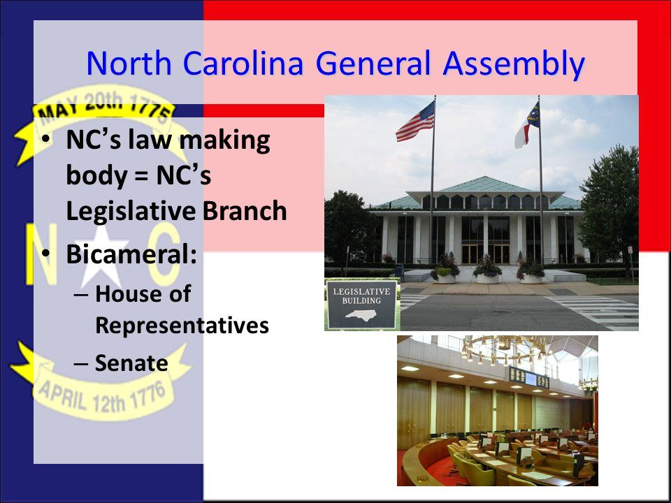 Powers of the General Assembly 1)Pass statutes (laws that apply to the whole state) 2)May pass laws specific to a certain part of the state 3)Pass budget for the state 4)Reviews all state operations and agencies (government oversight) 5)Elects members to the University of North Carolina Board of Directors 6)May impeach state government officials