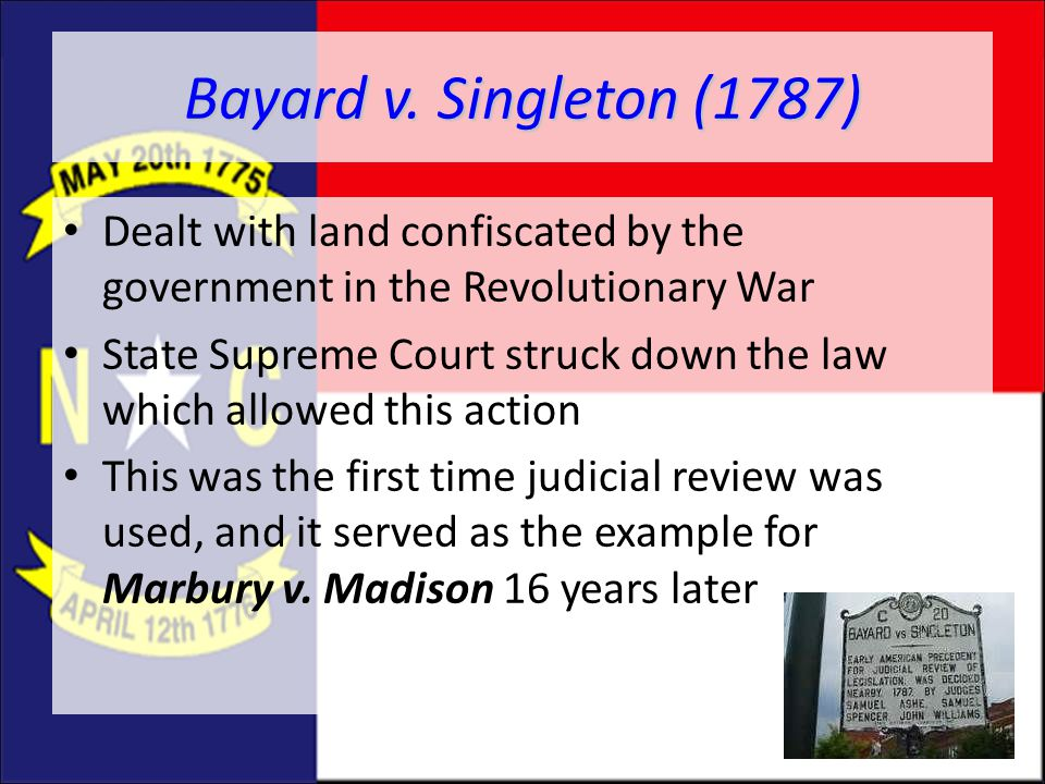 Bayard v. Singleton (1787) Dealt with land confiscated by the government in the Revolutionary War State Supreme Court struck down the law which allowe
