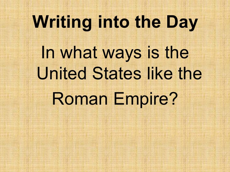 Writing into the Day In what ways is the United States like the Roman Empire