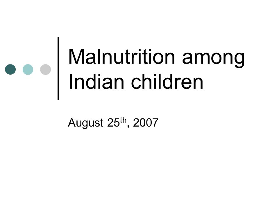 Malnutrition among Indian children August 25 th, 2007