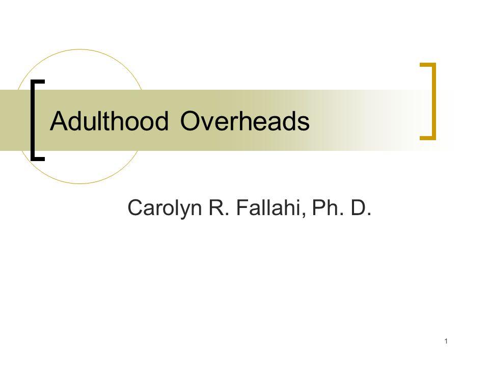 1 Adulthood Overheads Carolyn R. Fallahi, Ph. D.