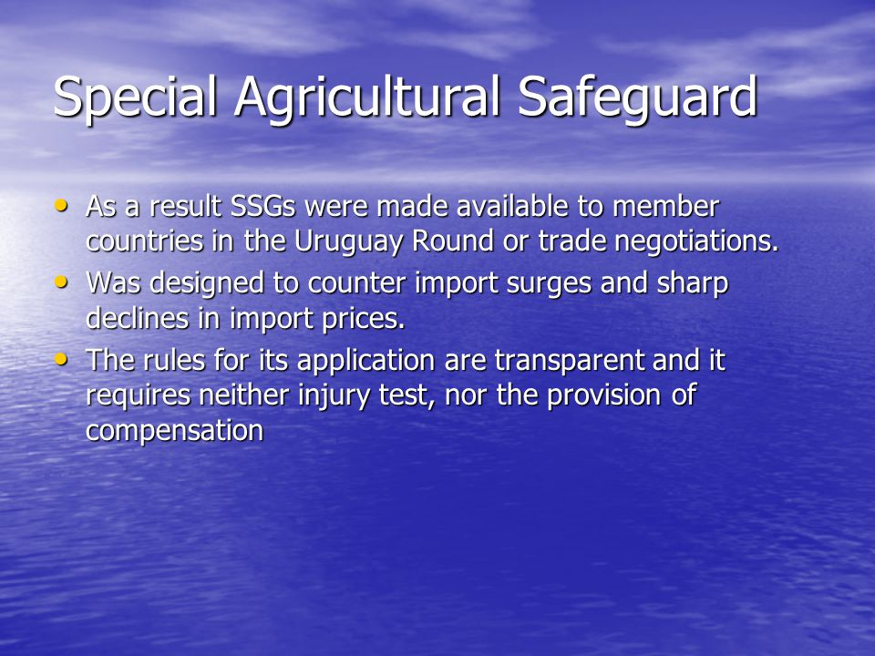 Special Agricultural Safeguard As a result SSGs were made available to member countries in the Uruguay Round or trade negotiations.