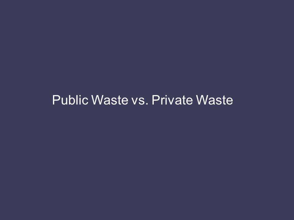 Public Waste vs. Private Waste