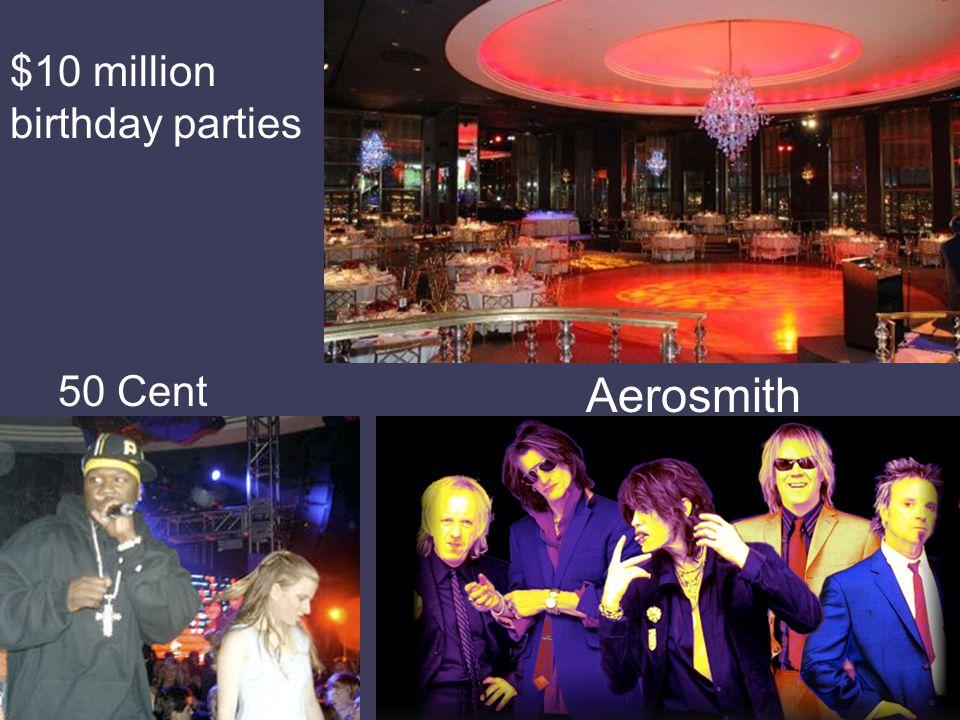 $10 million birthday parties Aerosmith 50 Cent